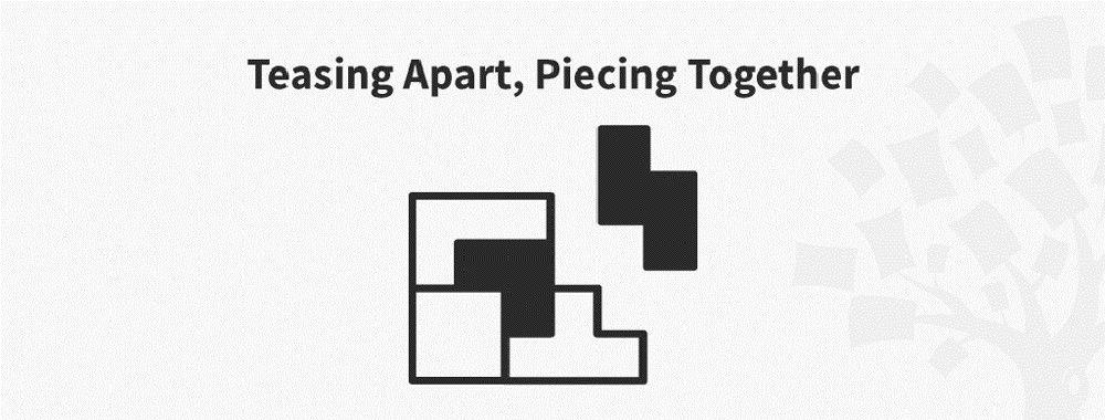 TAPT: Teasing Apart, Piecing Together